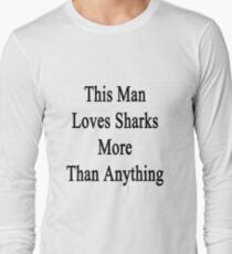 This Man Loves Sharks More Than Anything  Long Sleeve T-Shirt