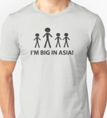 I'm Big in Asia! Unisex T-Shirt