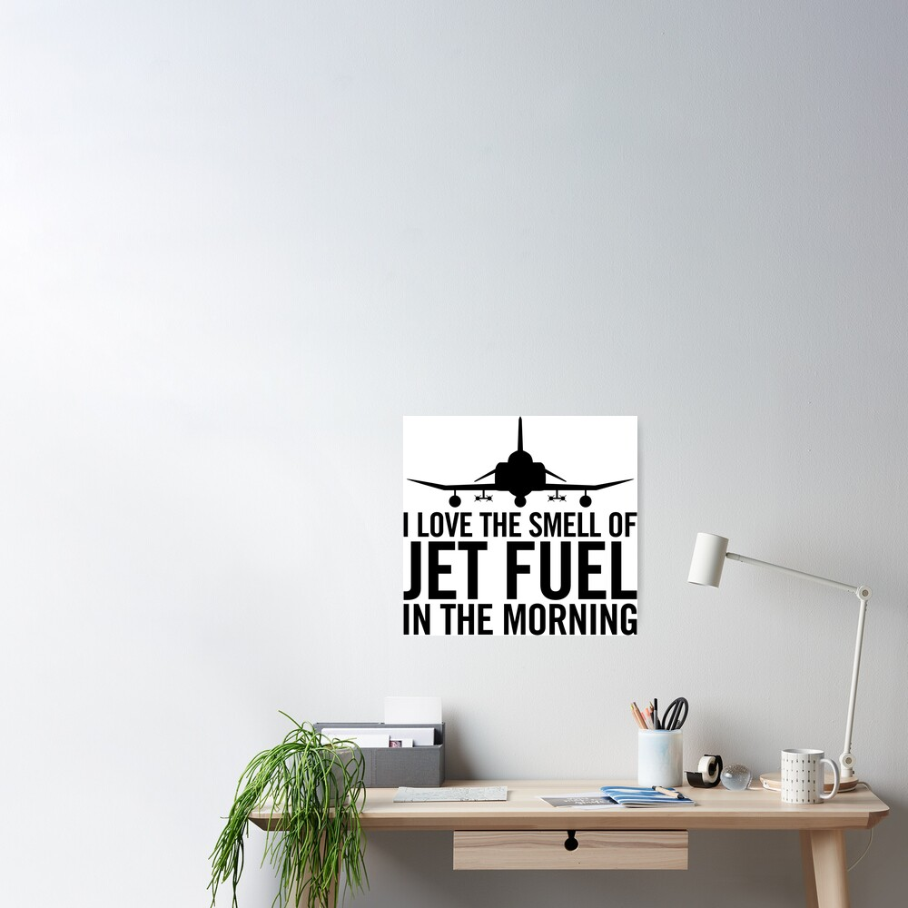 I love the smell of jet fuel in the morning F-4 Phantom II Poster