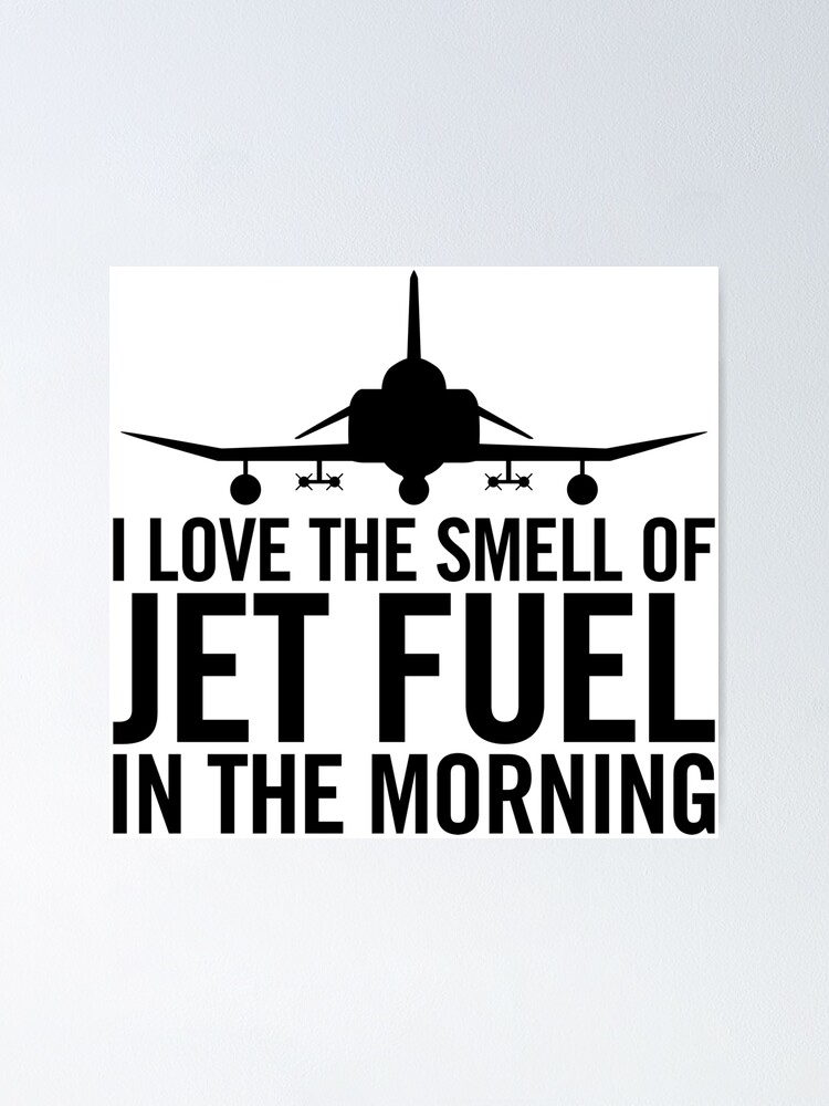 Alternate view of I love the smell of jet fuel in the morning F-4 Phantom II Poster