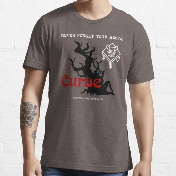 Never Forget Your Roots - Fables Around the Table: Curse Essential T-Shirt