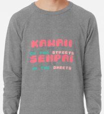 ♡ KAWAII on the streets, SENPAI in the sheets ♡ Lightweight Sweatshirt