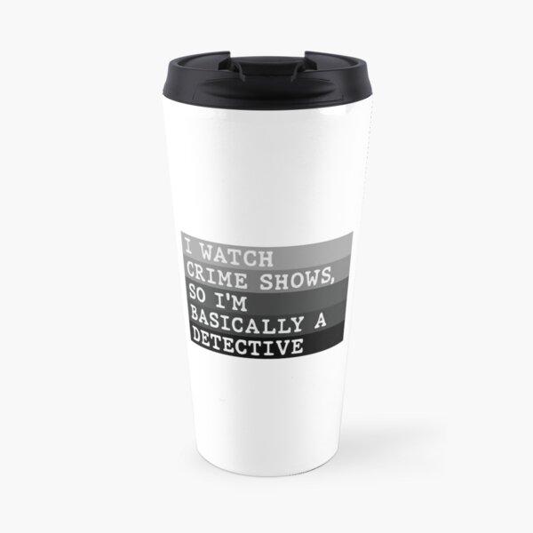 I'm Basically A Detective Travel Mug