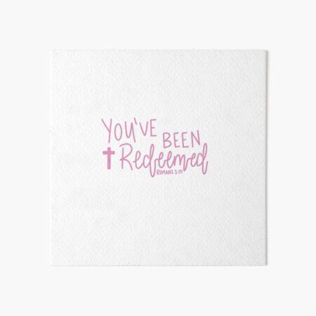 You've Been Redeemed  Art Board Print