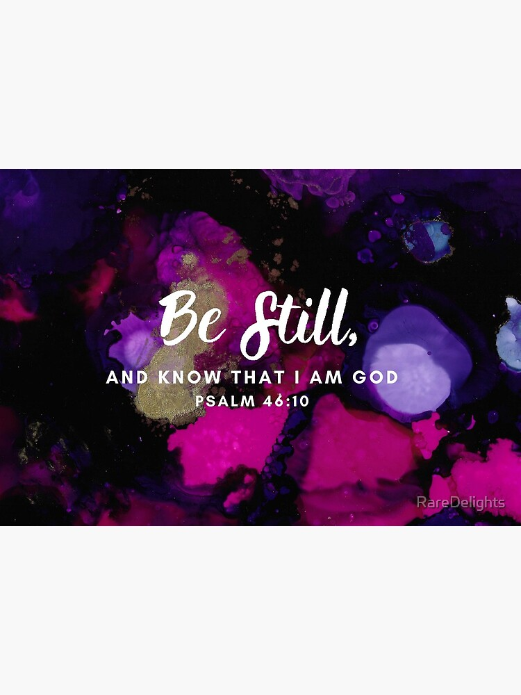 Be Still Psalm 46:10  by RareDelights