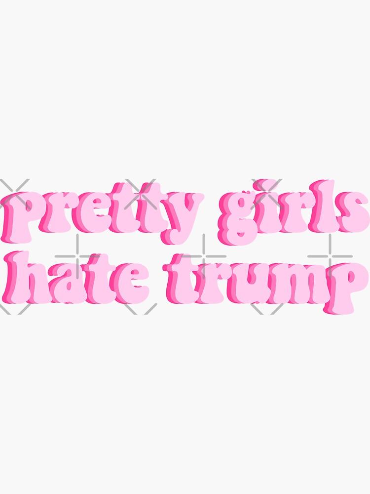 PRETTY GIRLS HATE TRUMP LIGHT PINK by abbymoriartyy