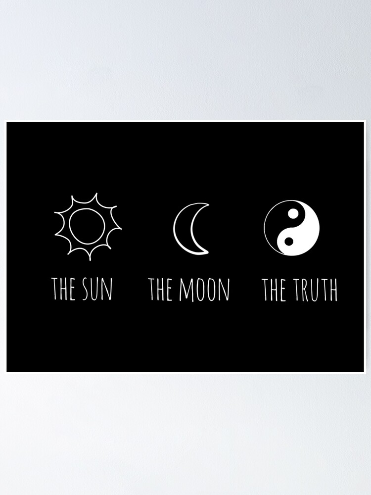 The Sun The Moon The Truth Poster By Grxcelessly Redbubble