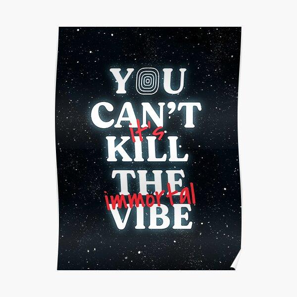 No puedes matar la vibra, es inmortal Póster