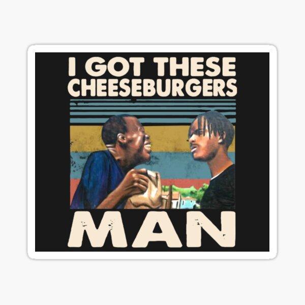 I got these cheeseburgers man Sticker