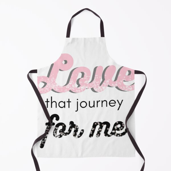 Love that journey for me Apron