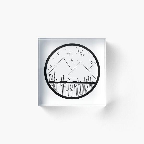 Take Me to the Mountains Acrylic Block