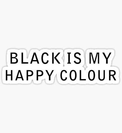 Black is my happy colour Sticker