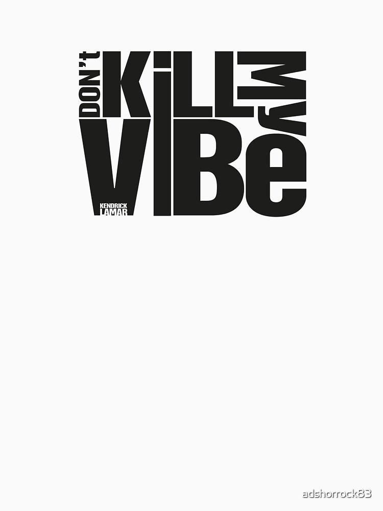 Don't kill my vibe - Kendrick Lamar | Unisex T-Shirt