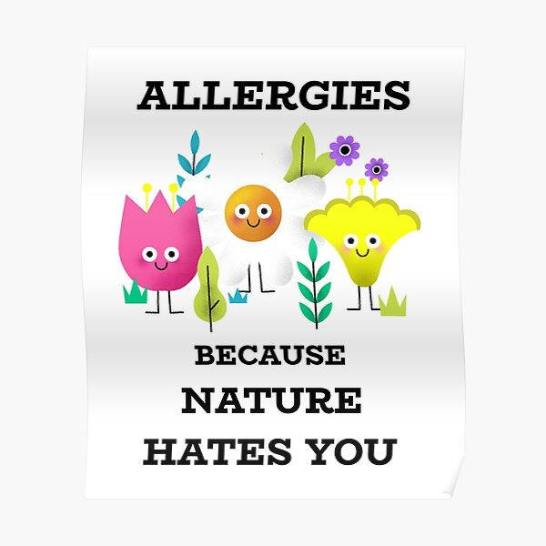 pollen allergy nature hates me t-shirt grasses Poster