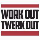 Work Out Twerk Out by teetties