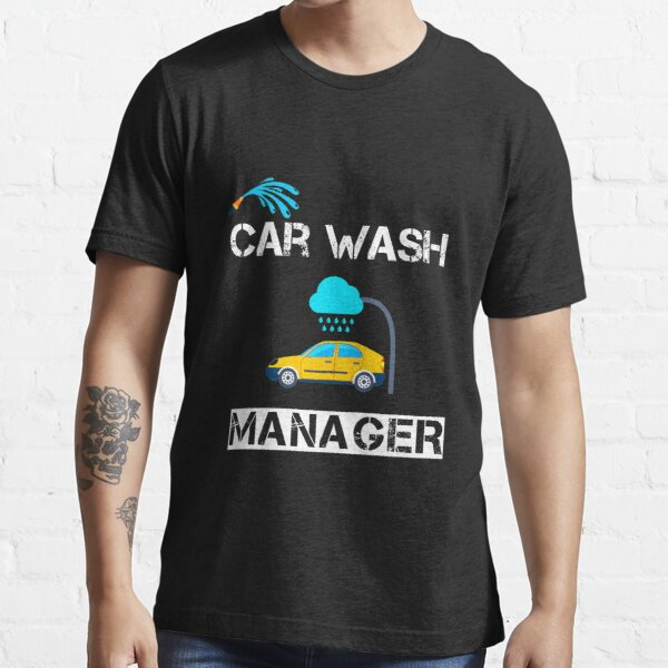 car wash manager,gift For Car Wash, car wash general manager Essential T-Shirt