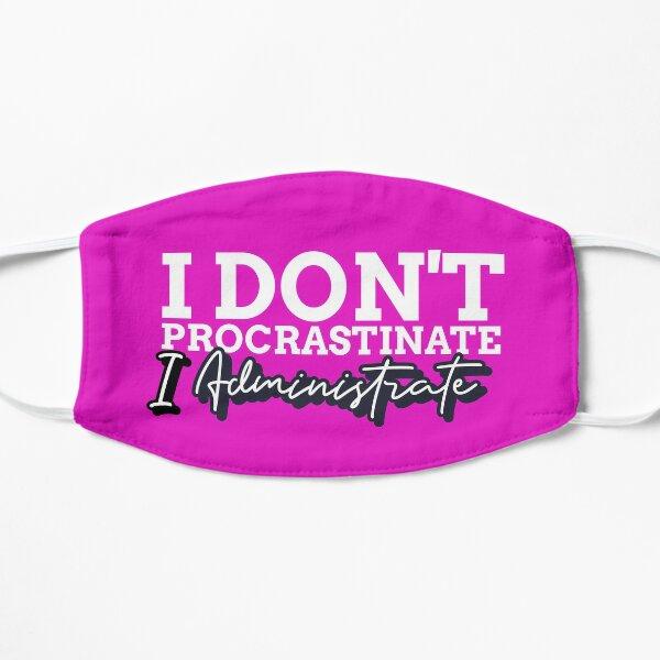 I Don't Procrastinate, I Administrate Funny Admin Gift  Mask