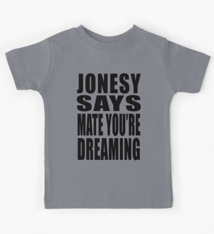 """Jonesy says """"Mate you're dreaming!"""" Kids Clothes"""