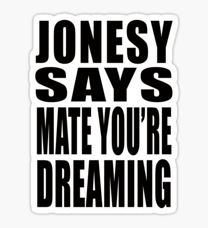 """Jonesy says """"Mate you're dreaming!"""" Sticker"""