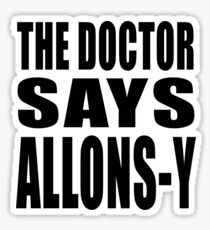 The Doctor says Allons-y! Sticker