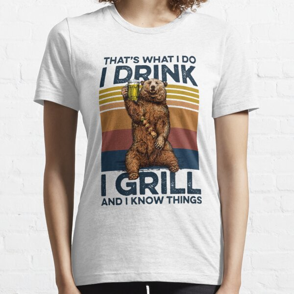That's What I Do I Drink And I Grill I Know Things Essential T-Shirt