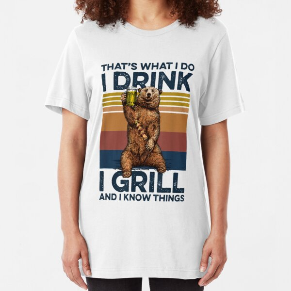 That's What I Do I Drink And I Grill I Know Things Slim Fit T-Shirt