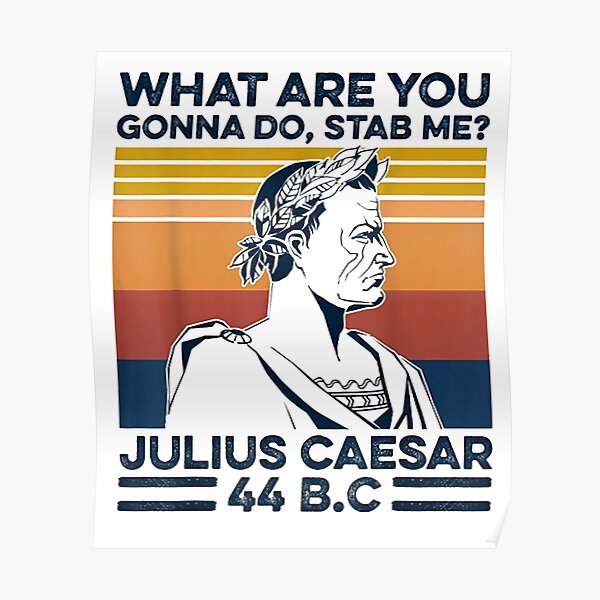 What Are You Gonna Do Stab Me Julius Caesar 44 Bc Vintage Retro Poster