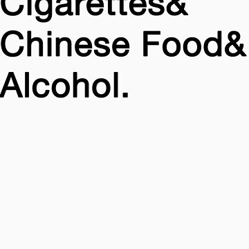 Cigarettes&Chinese Food&Alcohol. by CleverLorises