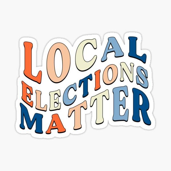 Local Elections Matter Sticker