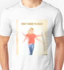 Dont grind to a halt T-Shirt