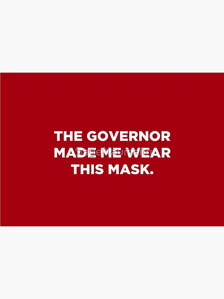 The Governor Made Me Wear This Mask (Red) by SageNaumann