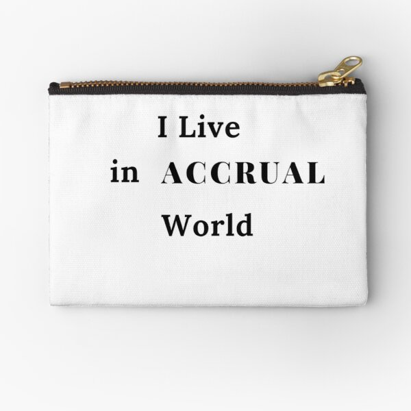 I Live in ACCRUAL World Zipper Pouch