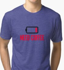 Need coffee Tri-blend T-Shirt