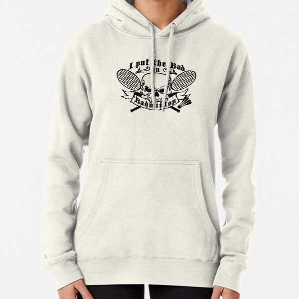 I put the bad in Badminton Pullover Hoodie
