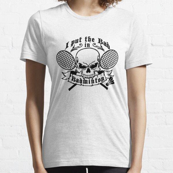 I put the bad in Badminton Essential T-Shirt