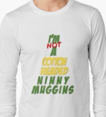 Not A Cotton Headed Ninny Muggins Long Sleeve T-Shirt