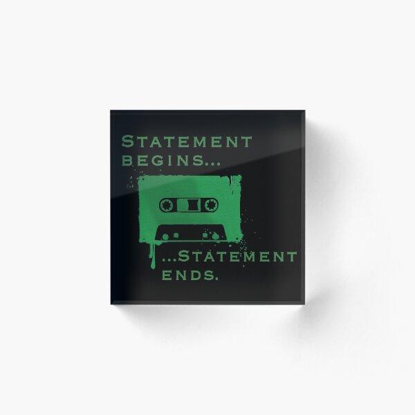 Statement Begins... Statement Ends... Acrylic Block