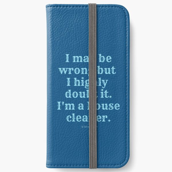 I May Be Wrong But I Highly Doubt It, I'm A House Cleaner iPhone Wallet