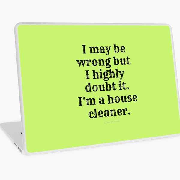 I May Be Wrong But I Highly Doubt It, I'm A House Cleaner Laptop Skin