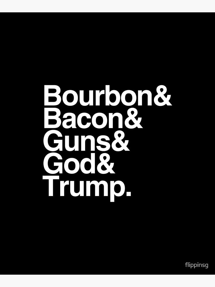 Bourbon Bacon God Guns And Trump by flippinsg