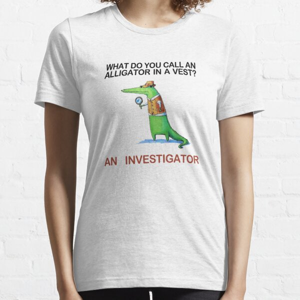 What do you call an alligator in a vest? Essential T-Shirt