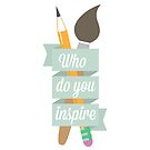 Who Do You Inspire by indurdesign