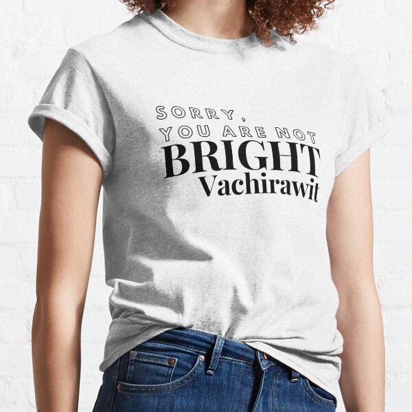 Lo siento, no eres brillante Vachirawit Camiseta clásica