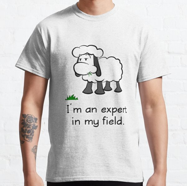 I'm an expert in my field. Classic T-Shirt