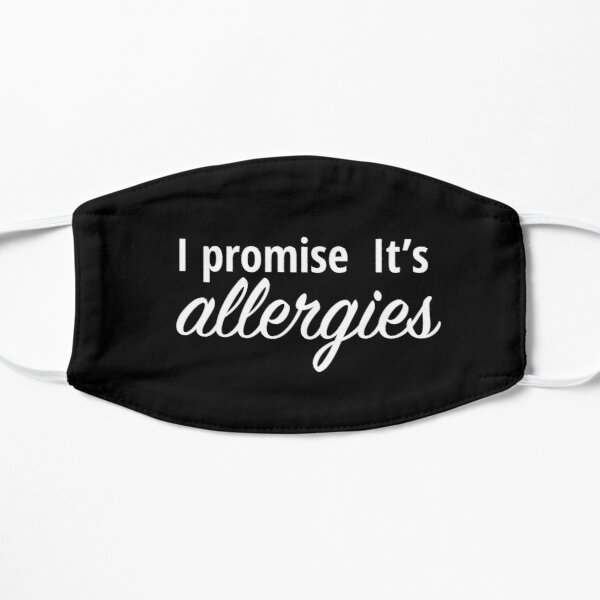 I promise  It's allergies  Mask