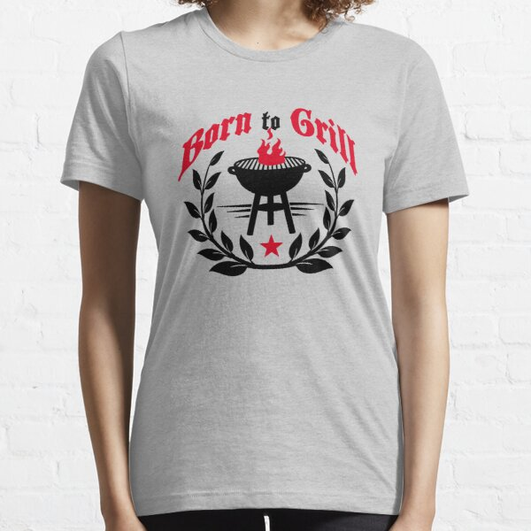 Born to grill Essential T-Shirt