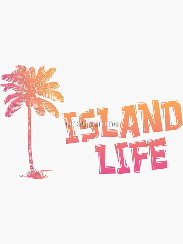 Island Life  by oheyjasmine