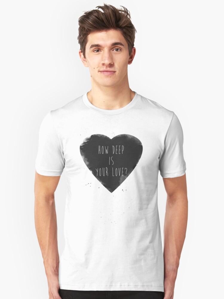 how deep is your love Unisex T-Shirt Front