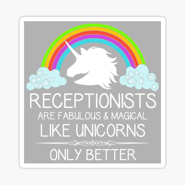 Receptionist Gifts - Receptionists are Like Unicorns Only Better Funny Thank You Appreciation Gift Ideas for the Front Desk Office Unicorn Sticker