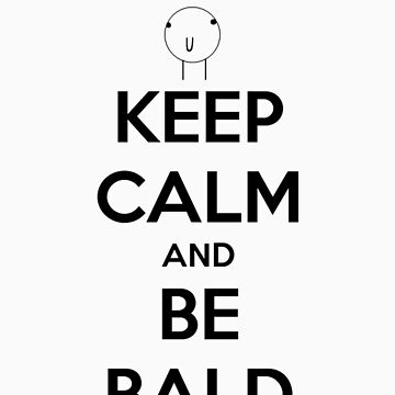 Keep Calm and Be Bald by TheArcadeAddict